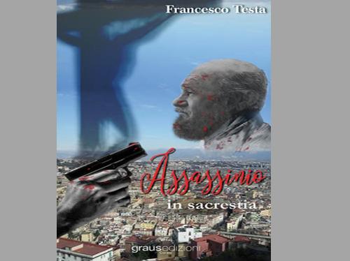 """""""Assassinio in sacrestia"""", epilogo della trilogia firmata da Francesco Testa"""
