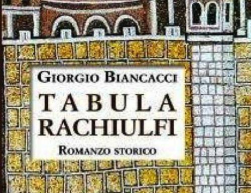 Libri-Giorgio Biancacci,  la narrazione storica  nel libro:«Tabula Rachiulfi»