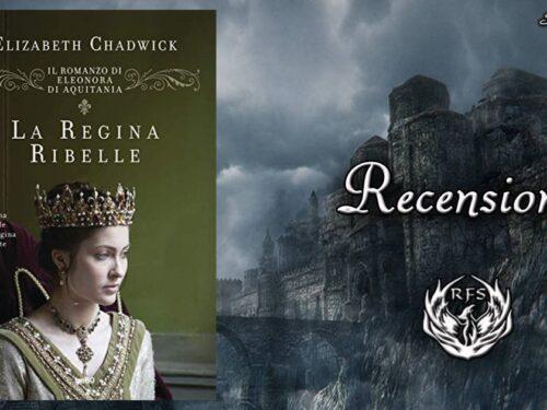 'La regina ribelle', romanzo avvincente di Elisabeth Chadwick. Da leggere
