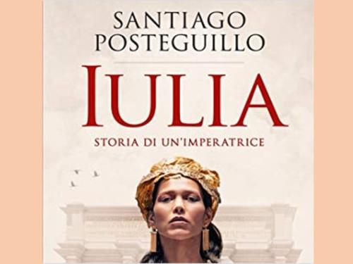 #Libri. 'Iulia-Storia di un'imperatrice', avvincente romanzo storico di Santiago Posteguillo