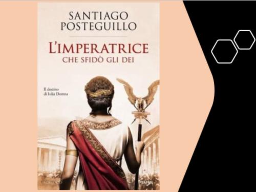 #Libri. 'L'imperatrice che sfidò gli dei', avvincente romanzo di Santiago #Posteguillo