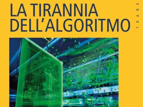 """""""La tirrania dell'algoritmo"""" di Miguel Benasayag. Una lettura per comprendere e per interrogarsi sulla tecnologia"""