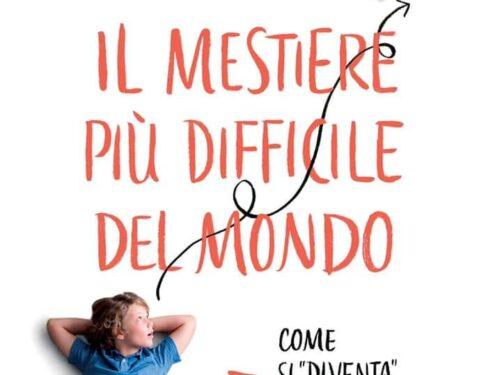 """Massimo Ammaniti """"Il mestiere più difficile del mondo"""". Lettura che aiuta a svolgere meglio l'arduo compito del genitore"""