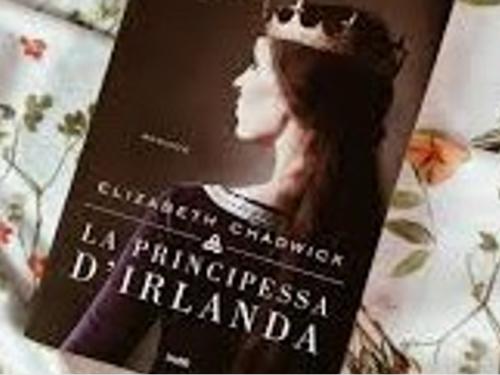 'La principessa d'Irlanda', il nuovo romanzo di Elisabeth Chadwick: da non perdere!